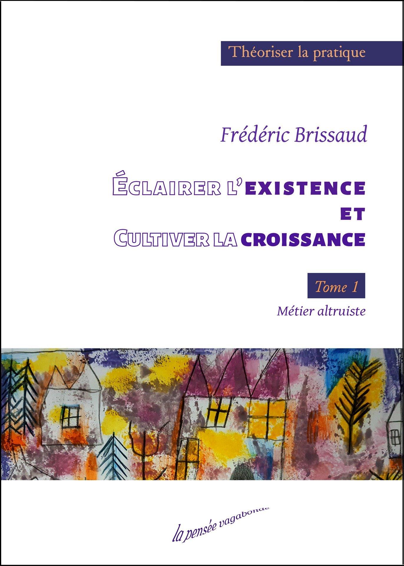 livre : Éclairer l'existence et cultiver la croissance - Tome 1 : Métier altruiste